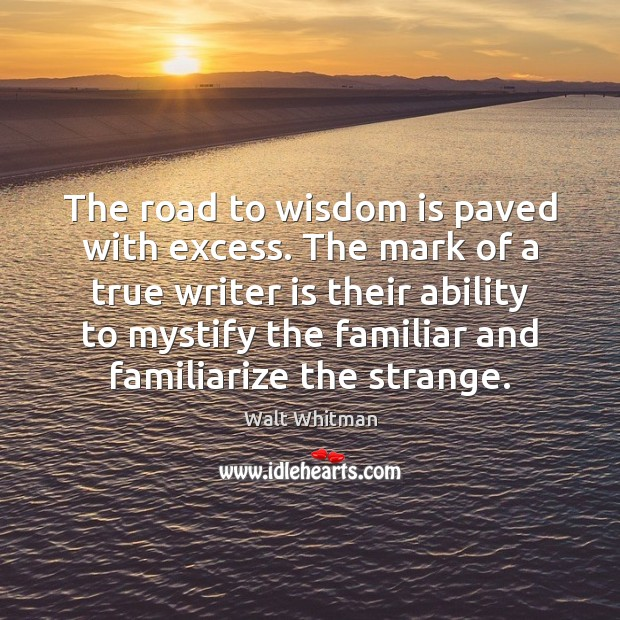The road to wisdom is paved with excess. The mark of a Image