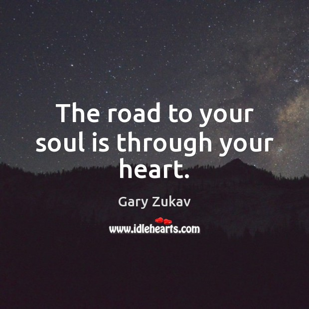 The road to your soul is through your heart. Soul Quotes Image