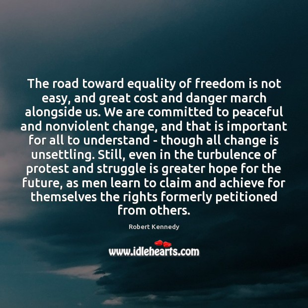 The road toward equality of freedom is not easy, and great cost Change Quotes Image