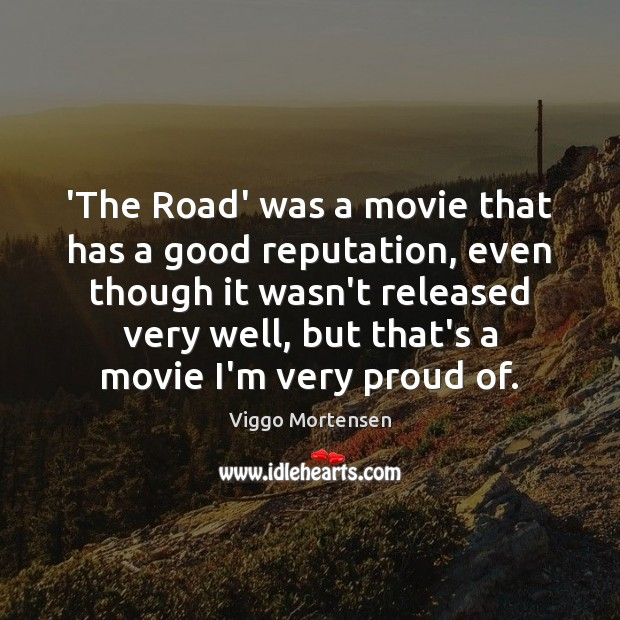 'The Road' was a movie that has a good reputation, even though Viggo Mortensen Picture Quote