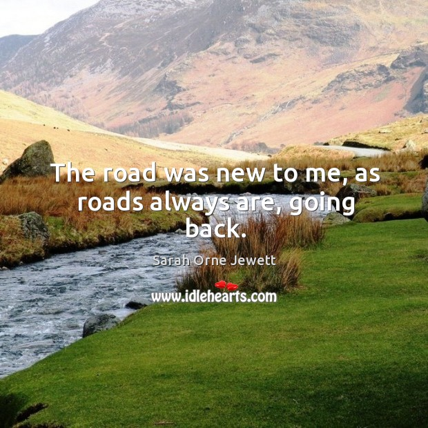 The road was new to me, as roads always are, going back. Image