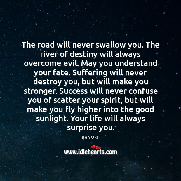 Image, The road will never swallow you. The river of destiny will always