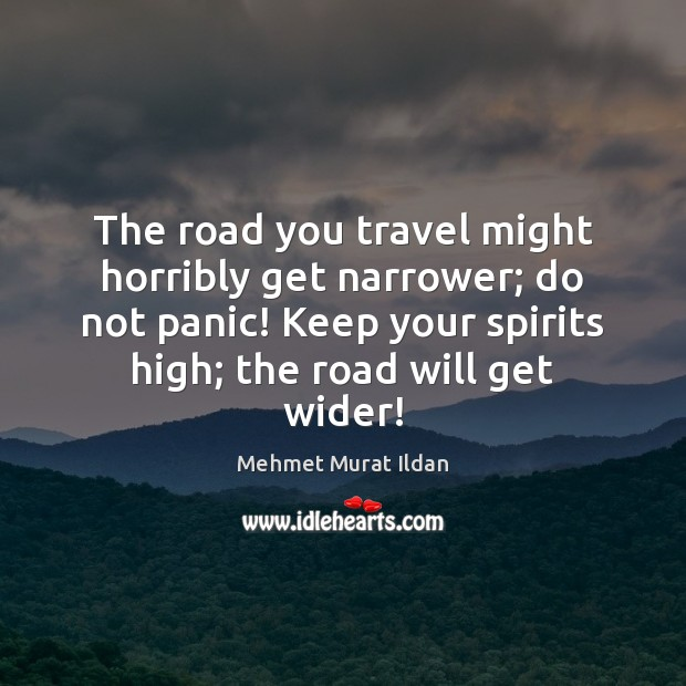 Image, The road you travel might horribly get narrower; do not panic! Keep