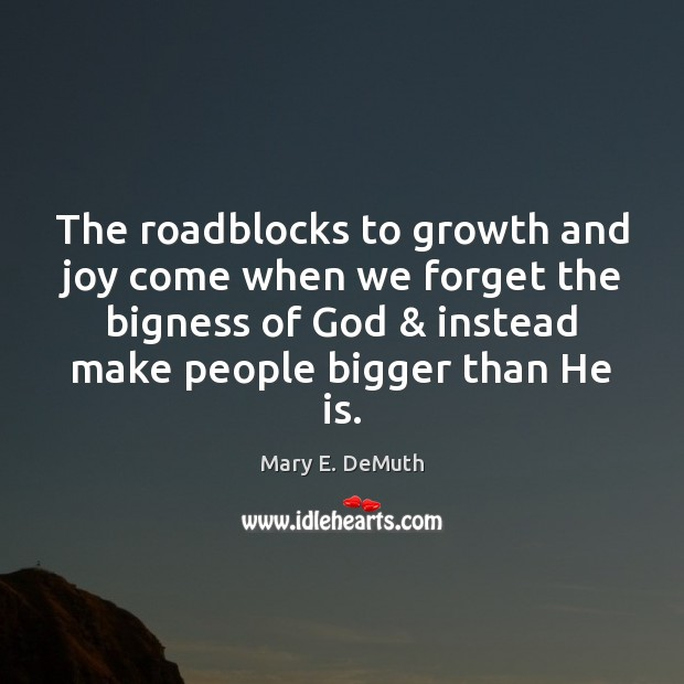 Image, The roadblocks to growth and joy come when we forget the bigness