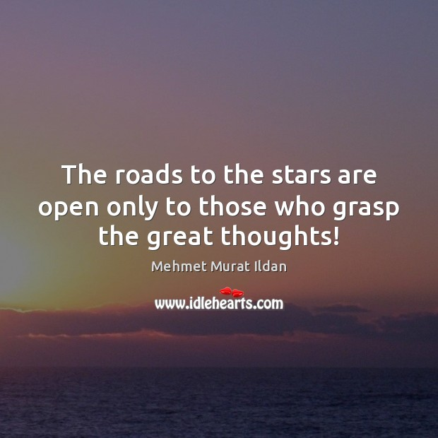 Image, The roads to the stars are open only to those who grasp the great thoughts!