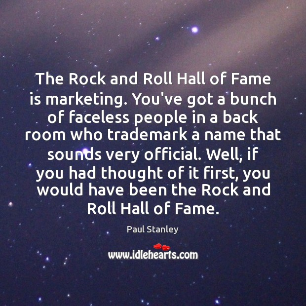 The Rock and Roll Hall of Fame is marketing. You've got a Paul Stanley Picture Quote