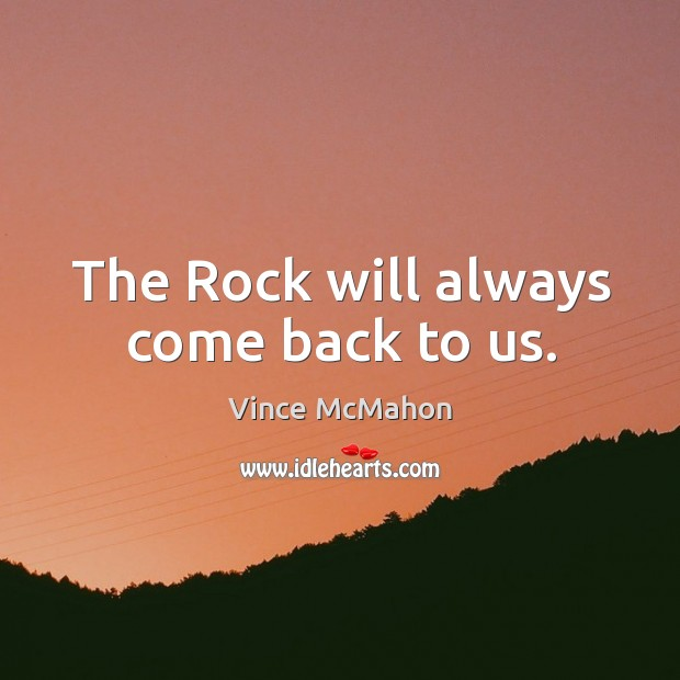 The rock will always come back to us. Image