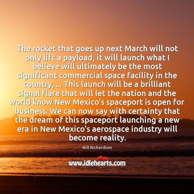 The rocket that goes up next March will not only lift a Bill Richardson Picture Quote
