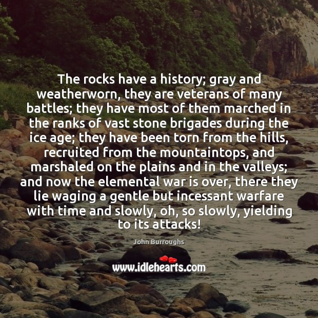The rocks have a history; gray and weatherworn, they are veterans of War Quotes Image