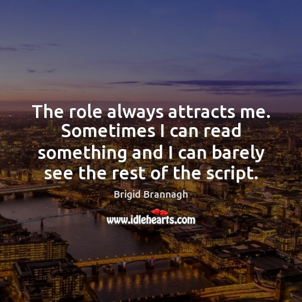Image, The role always attracts me. Sometimes I can read something and I