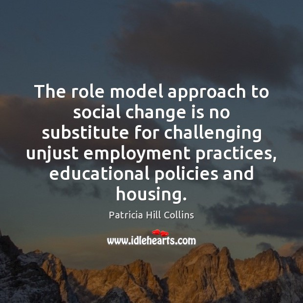 The role model approach to social change is no substitute for challenging Change Quotes Image