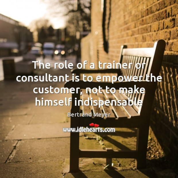 The role of a trainer or consultant is to empower the customer, Image