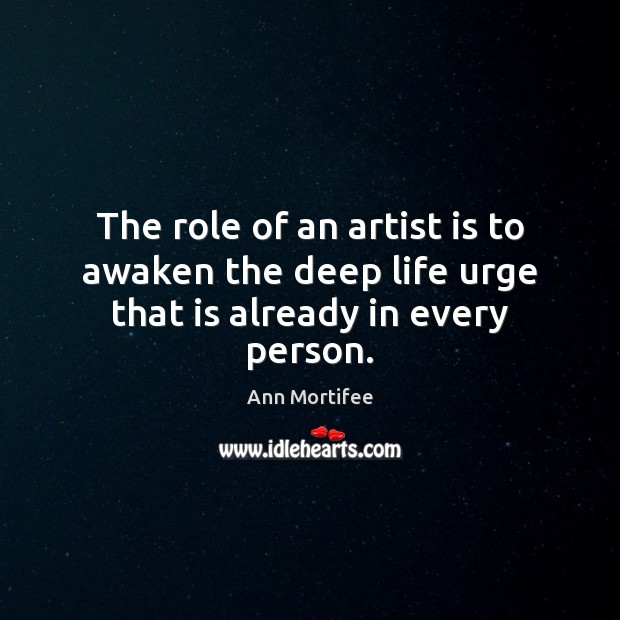 Image, The role of an artist is to awaken the deep life urge that is already in every person.
