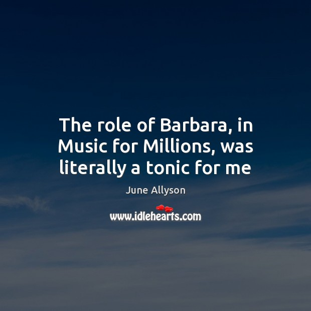 The role of Barbara, in Music for Millions, was literally a tonic for me Image