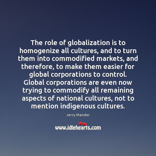 The role of globalization is to homogenize all cultures, and to turn Image
