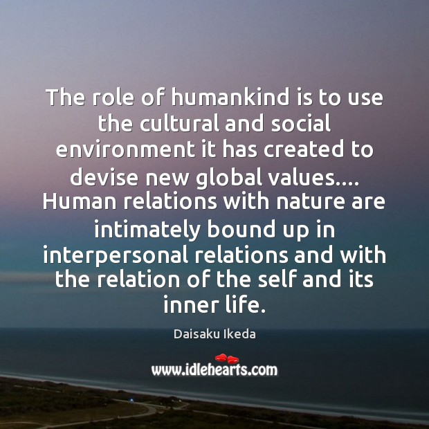 The role of humankind is to use the cultural and social environment Daisaku Ikeda Picture Quote