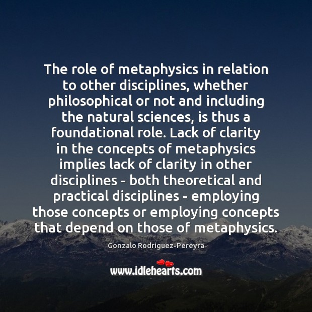 The role of metaphysics in relation to other disciplines, whether philosophical or Gonzalo Rodriguez-Pereyra Picture Quote