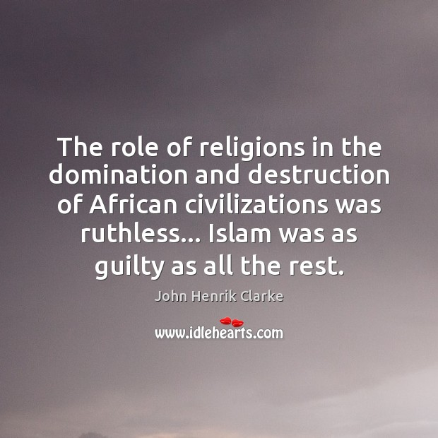 The role of religions in the domination and destruction of African civilizations Guilty Quotes Image