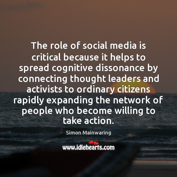 critical analysis cognitive dissonance media - simon mainwaring the role of social media is critical because it helps to spread cognitive dissonance by connecting thought leaders and activists to ordinary citizens rapidly expanding the network of people who become willing to take action.