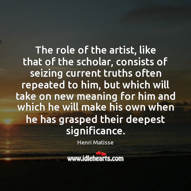 The role of the artist, like that of the scholar, consists of Image