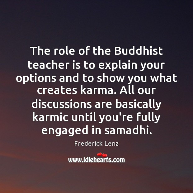 The role of the Buddhist teacher is to explain your options and Teacher Quotes Image