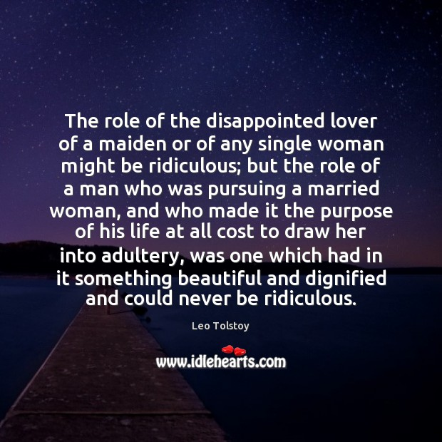 The role of the disappointed lover of a maiden or of any Leo Tolstoy Picture Quote