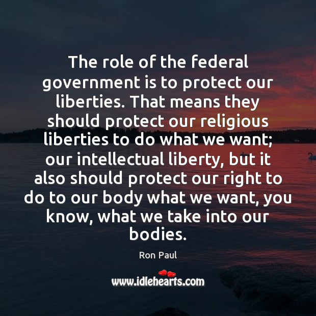 Image, The role of the federal government is to protect our liberties. That