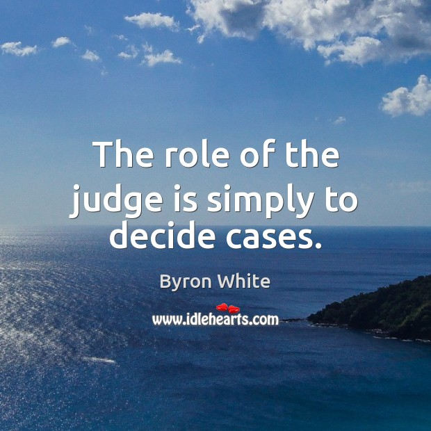 The role of the judge is simply to decide cases. Image