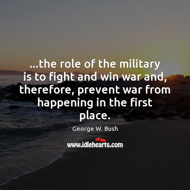 Image, …the role of the military is to fight and win war and,