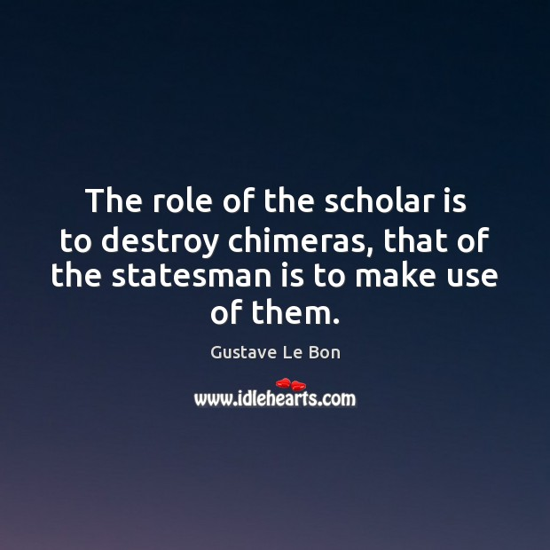 Image, The role of the scholar is to destroy chimeras, that of the