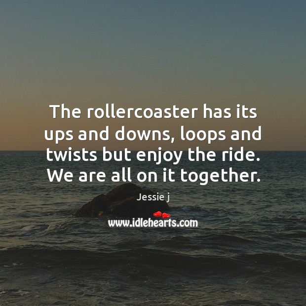 Image, The rollercoaster has its ups and downs, loops and twists but enjoy