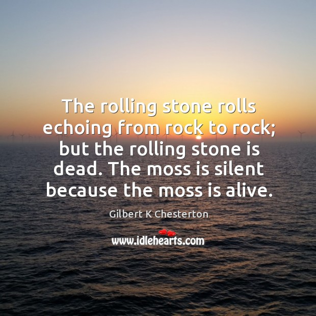 The rolling stone rolls echoing from rock to rock; but the rolling Image