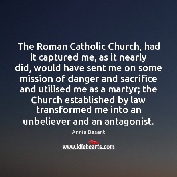 Image, The Roman Catholic Church, had it captured me, as it nearly did,