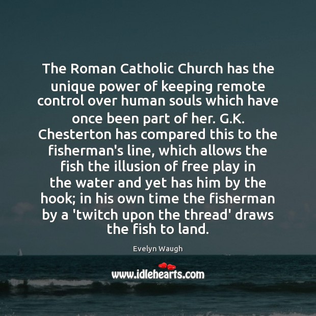 The Roman Catholic Church has the unique power of keeping remote control Evelyn Waugh Picture Quote
