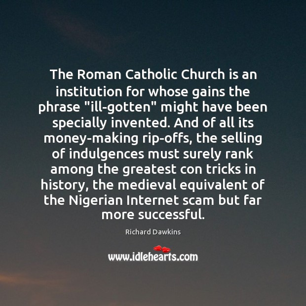"""The Roman Catholic Church is an institution for whose gains the phrase """" Image"""