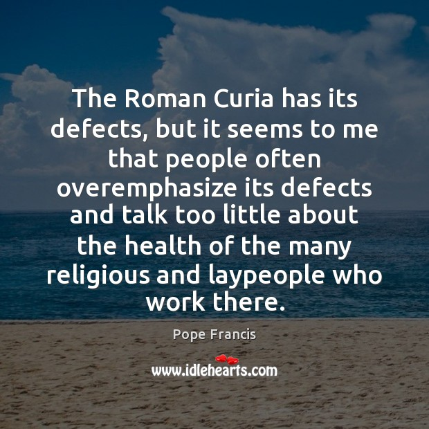 The Roman Curia has its defects, but it seems to me that Image