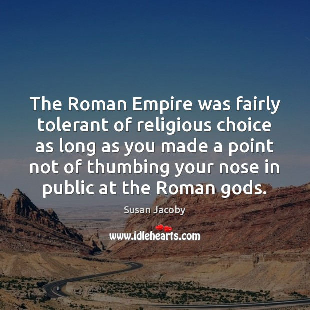 The Roman Empire was fairly tolerant of religious choice as long as Image