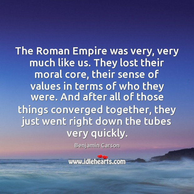 Image, The Roman Empire was very, very much like us. They lost their