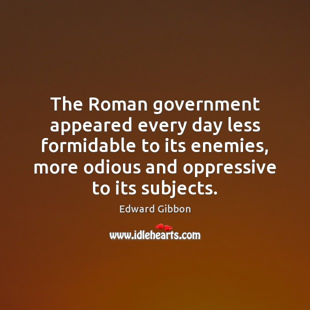 The Roman government appeared every day less formidable to its enemies, more Image