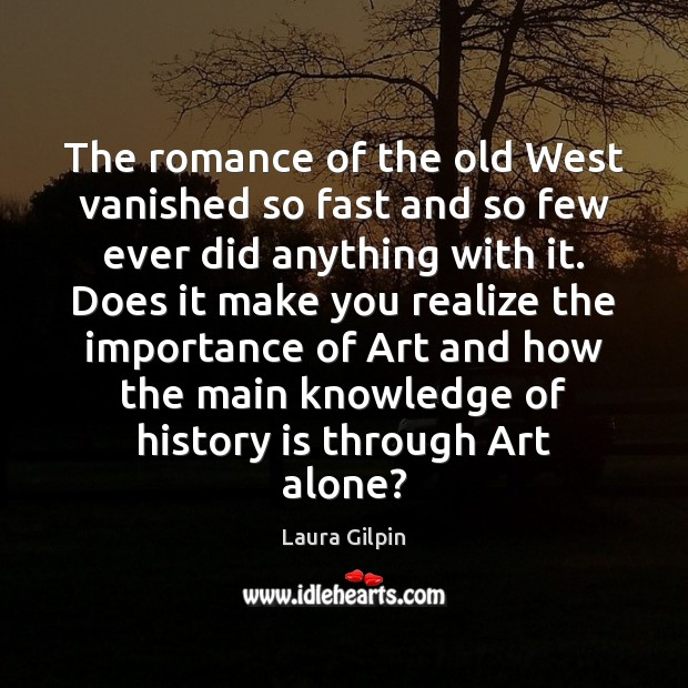 The romance of the old West vanished so fast and so few History Quotes Image