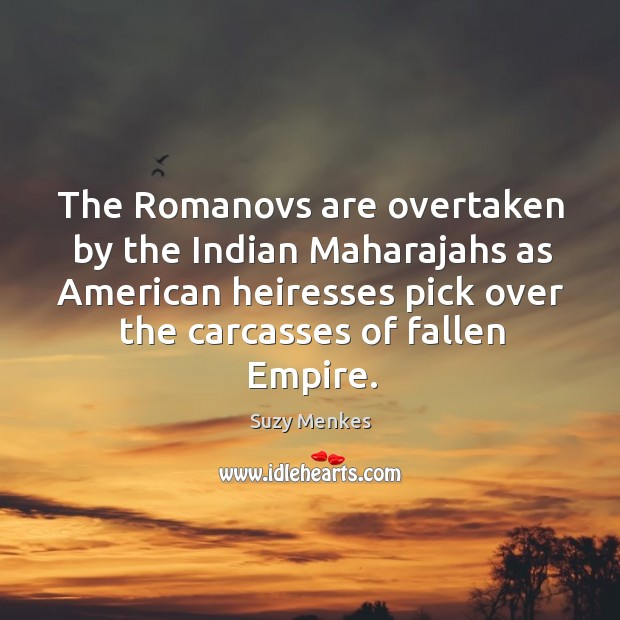 The Romanovs are overtaken by the Indian Maharajahs as American heiresses pick Suzy Menkes Picture Quote