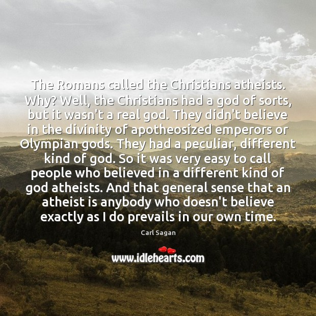 Image, The Romans called the Christians atheists. Why? Well, the Christians had a