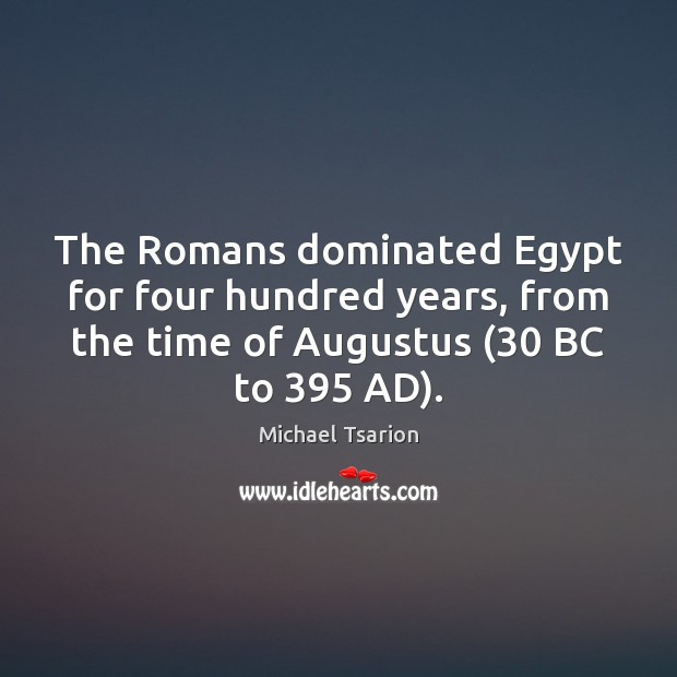 The Romans dominated Egypt for four hundred years, from the time of Image
