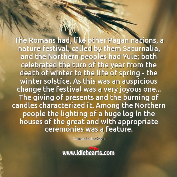 The Romans had, like other Pagan nations, a nature festival, called by Image