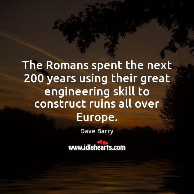 The Romans spent the next 200 years using their great engineering skill to Image