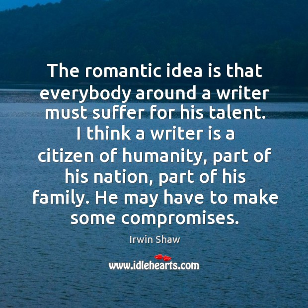 Image, The romantic idea is that everybody around a writer must suffer for his talent.
