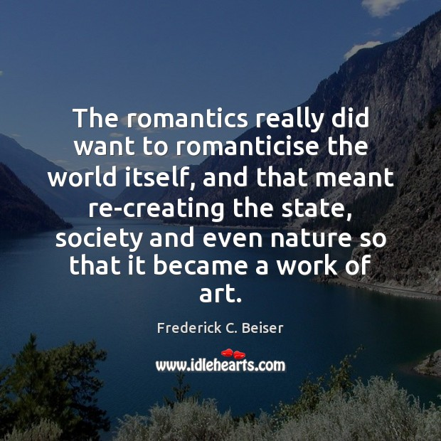 Image, The romantics really did want to romanticise the world itself, and that
