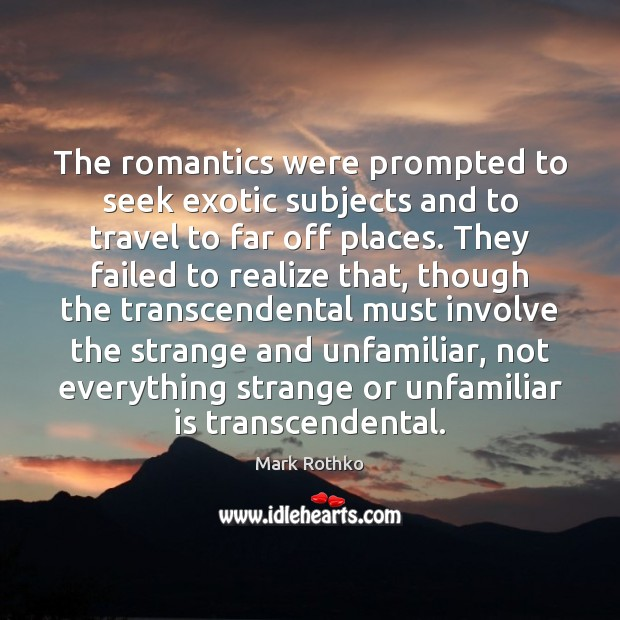 Image, The romantics were prompted to seek exotic subjects and to travel to