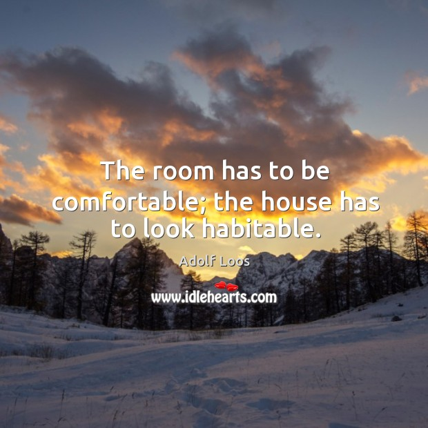 Image, The room has to be comfortable; the house has to look habitable.