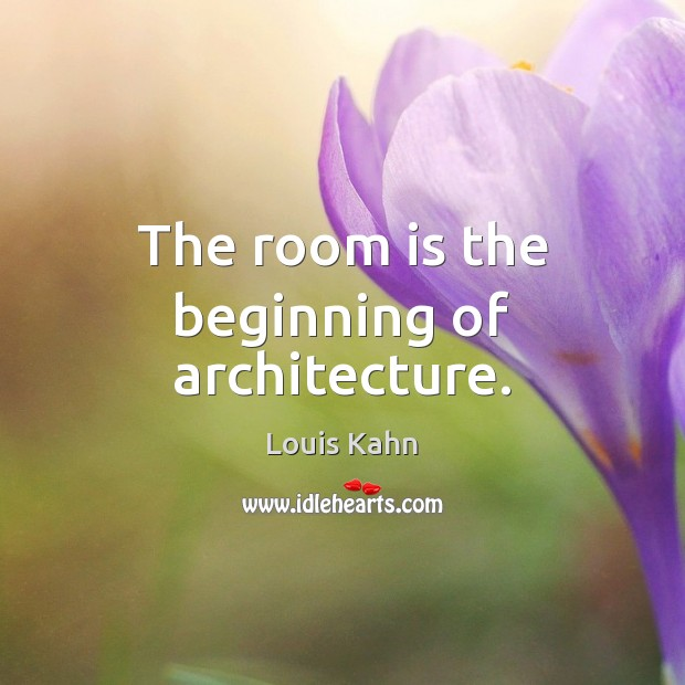 Image, The room is the beginning of architecture.